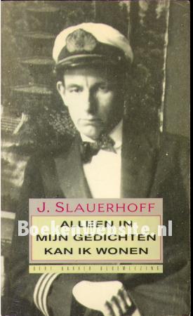 Alleen In Mijn Gedichten Kan Ik Wonen J Slauerhoff