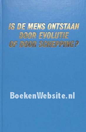Is de mens ontstaan door evolutie of door schepping?