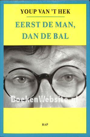 Eerst De Man Dan De Bal Youp Van T Hek Boeken Websitenl