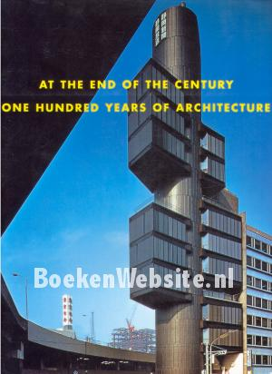 At the End of the Century, One Hundred Years of Architecture