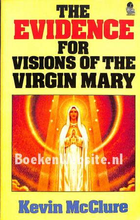 The Evidence for Visions of the Virgin Mary