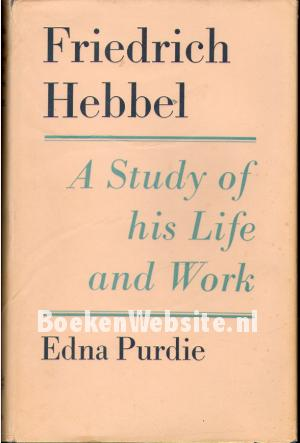 Friedrich Hebbel, A Study of his Life and work