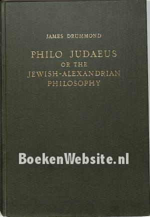 Philo Judaeus or the Jewish-Alexandrian Philosophy Vol 1-2