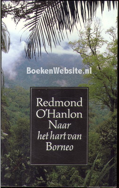 Naar Het Hart Van Borneo Redmond O Hanlon Boeken Website Nl