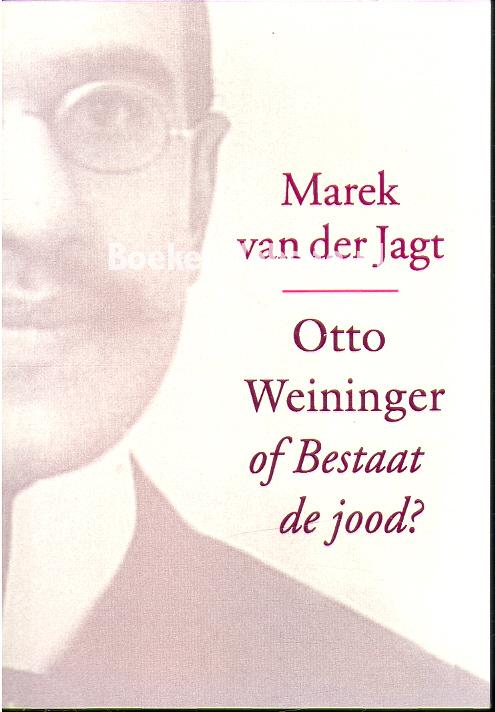Jagt, Marek van der - Otto Weininger of Bestaat de jood?