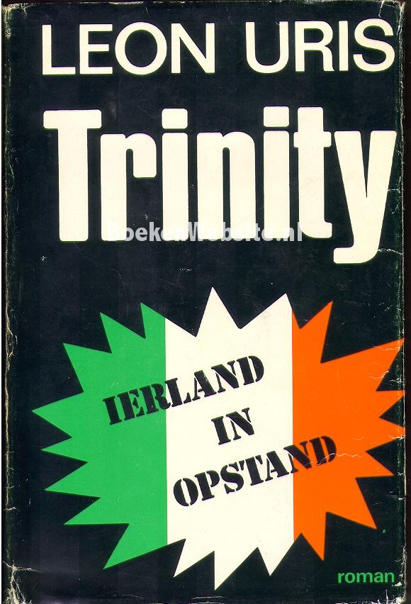 trinity by leon uris essay Trinity tells the story of two young friends from the north of ireland it follows them  as they mature and discover their irish identity and their second class status in.