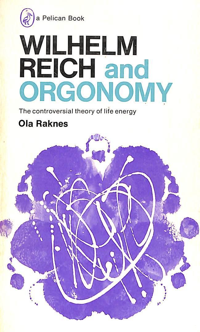 Rakness, Ola - Wilhelm Reich and Orgonomy